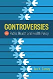 Controversies in Public Health and Health Policy 1st Edition