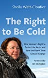 img - for The Right to Be Cold: One Woman's Fight to Protect the Arctic and Save the Planet from Climate Change book / textbook / text book