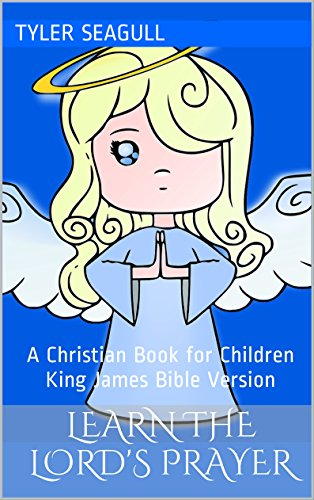 Learn the Lord's Prayer: A Christian Book for Children King James Bible Version