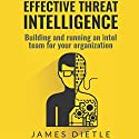 Effective Threat Intelligence: Building and Running an Intel Team for Your Organization Audiobook by James Dietle Narrated by Harry Roger Williams III