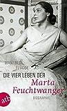Die vier Leben der Marta Feuchtwanger: Biographie
