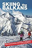 Skiing the Balkans. Fifty backcountry descents in Bulgaria.