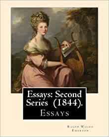 emerson essays second series in 1844 Compre o livro essays: first series (1841) and essays: second series (1844) by: ralph waldo emerson: ralph waldo emerson: essays: first and second series na amazon.