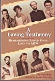 A Loving Testimony : Remembering Loved Ones Lost to AIDS, , 0895947528