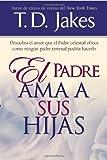 Padre Ama a Sus Hijas, T. D. Jakes, 0884195147