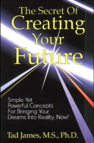 The Secret of Creating Your Future