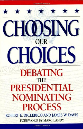Choosing Our Choices: Debating the Presidential Nominating Process (Enduring Questions in American Political Life)