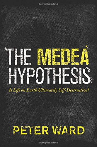 The Medea Hypothesis: Is Life on Earth Ultimately Self-Destructive? (Science Essentials)