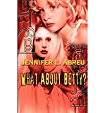 img - for [ What about Betty? By Abreu, Jennifer L ( Author ) Paperback 2002 ] book / textbook / text book