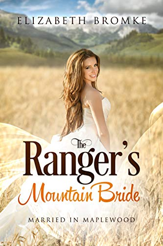 The Ranger's Mountain Bride: Married in Maplewood (Maplewood Book 5) by [Bromke, Elizabeth]