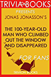 Trivia: The 100-Year-Old Man Who Climbed Out the Window and Disappeared by Jonas Jonasson (Trivia-On-Books)