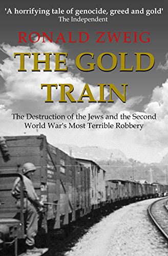 The Gold Train: The Destruction of the Jews and the Second World War's Most Terrible Robbery cover