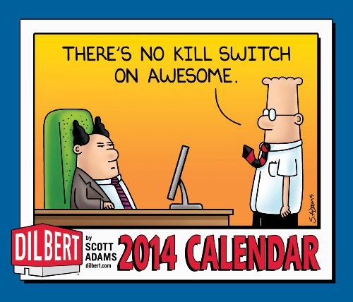 - Dilbert 2014 Day-to-Day Calendar: There's No Kill Switch on Awesome.