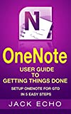 OneNote: OneNote User Guide to Getting Things Done: Setup OneNote for GTD in 5 Easy Steps (OneNote & David Allen's GTD (2015))