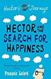 Hector and the Search for Happiness: Hector's Journeys 1 by Fran̤ois Lelord, Lorenza Garcia (Translator) (April 1, 2010) Paperback