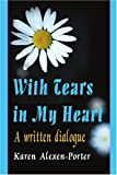 img - for With Tears in My Heart: A Written Dialogue book / textbook / text book