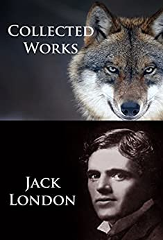 Jack London - Collected Works by [London, Jack]