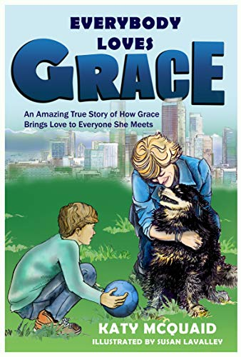Everybody Loves Grace - An Amazing True Story of How Grace Brings Love to Everyone She Meets