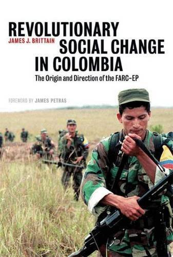 Revolutionary Social Change in Colombia: The Origin and Direction of the FARC-EP by James J. Brittain - Mall Colombia