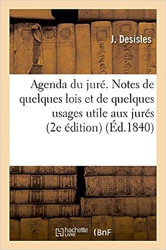 Agenda Du Juré. Notes de Quelques Lois de Quelques Usages ...