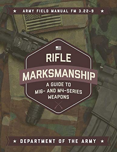 Rifle Marksmanship: A Guide to M16- and M4-Series