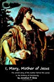 I, Mary, Mother of Jesus, Jonathan Slow, 1490427473