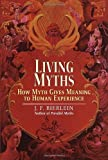 img - for Living Myths: How Myth Gives Meaning to Human Experience by J.F. Bierlein (1999-04-06) book / textbook / text book