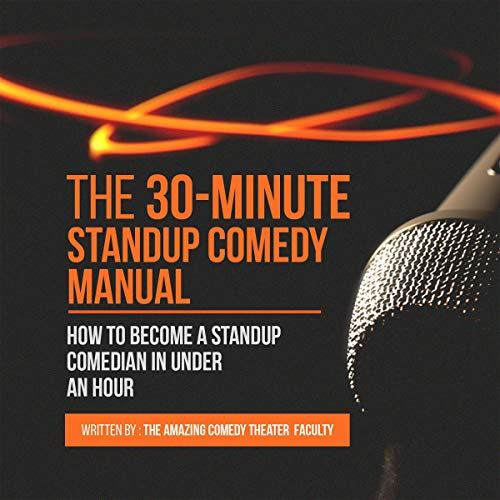 Pdf Humor The 30-Minute Standup Comedy Manual: How to Become a Standup Comedian in Under an Hour