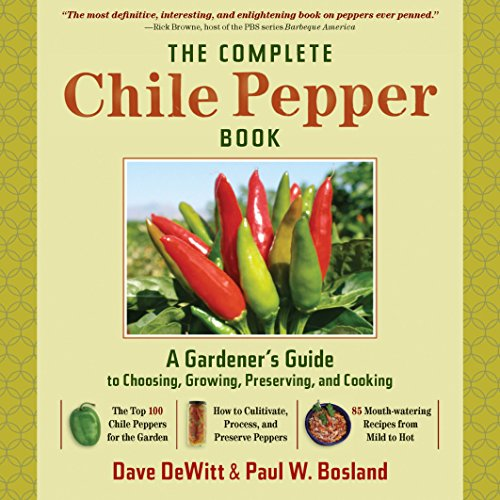The Complete Chile Pepper Book: A Gardener's Guide to Choosing, Growing, Preserving, and Cooking by Dave DeWitt, Paul W. Bosland