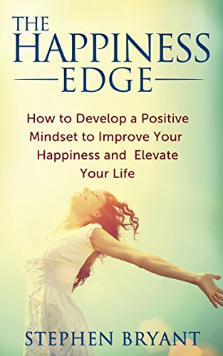 The Happiness Edge: How to Develop a Positive Mindset to Improve Your Happiness and Elevate Your Life (Millennial Advantage Medical)