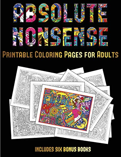 (Printable Coloring Pages for Adults (Absolute Nonsense): This book has 36 coloring sheets that can be used to color in, frame, and/or meditate over: ... photocopied, printed and downloaded as)