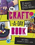 img - for The Craft-A-Day Book: 30 Projects to Make With Recycled Materials book / textbook / text book