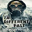 A Different Past, Book 2 Audiobook by Jameson Watts Narrated by Cory Mikhals