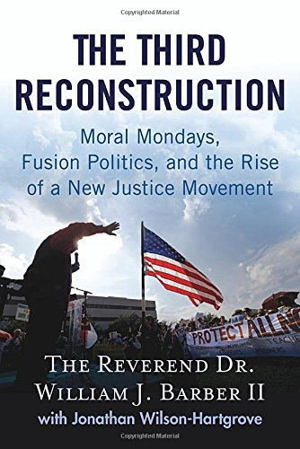 Book Cover: The third reconstruction : Moral Mondays, fusion politics, and the rise of a new justice movement