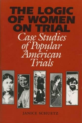 The Logic of Women on Trial: Case Studies of Popular American Trials