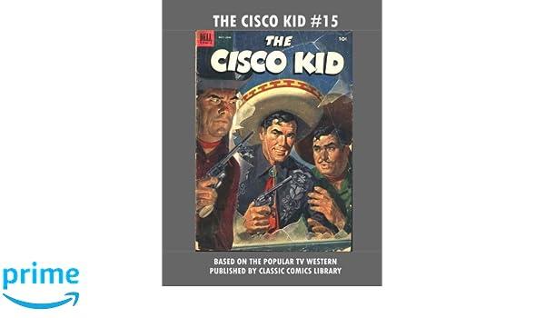 The Cisco Kid Comics 15 Dell Publishing Co 9781978107489 Amazon Books