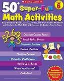 50+ Super-Fun Math Activities, Jennifer Nichols, 0545208211