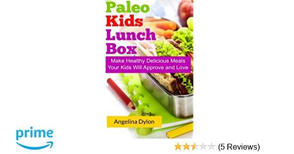 77fd00e1e9c2 Paleo Kids Lunch Box: Make Healthy Delicious Meals Your Kids Will ...