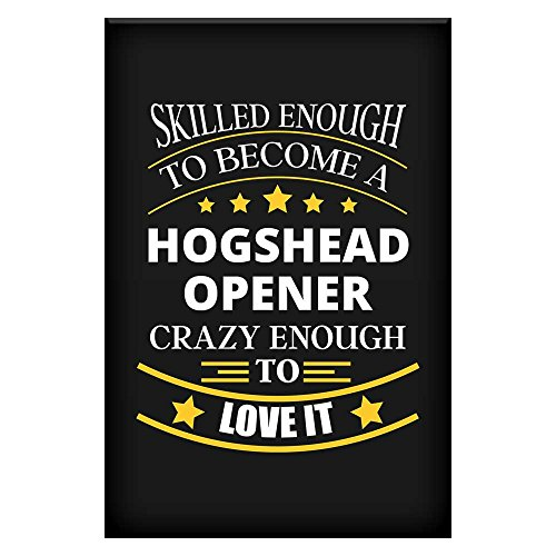 Hogshead Opener Job Fine Art Poster / Affordable Unique Gift for Hogshead Opener for Office Home Room Colleague Coworker Dad Uncle Mom Aunt Neighbour Motivational Funny Wall By (Hogshead Wall)