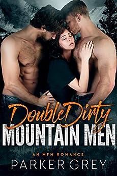 Double Dirty Mountain Men: An MFM Menage Romance by [Grey, Parker]