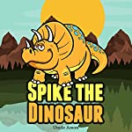 Spike the Dinosaur: Fun Time Reader, Book 6 | Uncle Amon
