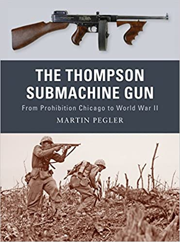 Book The Thompson Submachine Gun: From Prohibition Chicago to World War II (Weapon)