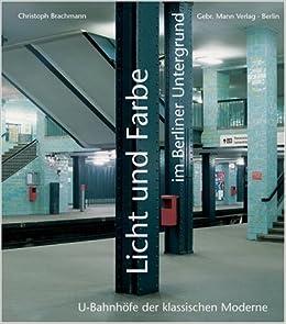 Licht Und Farbe Im Berliner Untergrund U Bahnhöfe Der Klassischen