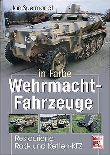 Wehrmacht Farben.Wehrmacht Fahrzeuge In Farbe 9783613025134 Amazon Com Books