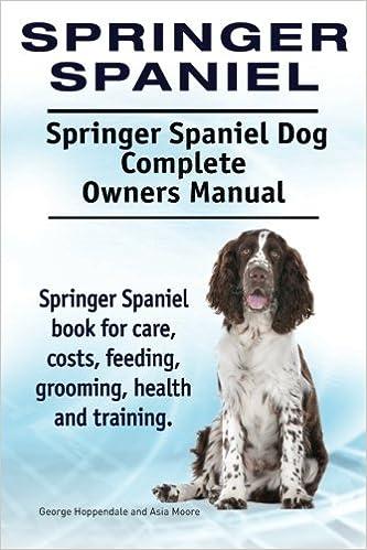 Springer Spaniel Springer Spaniel Dog Complete Owners Manual