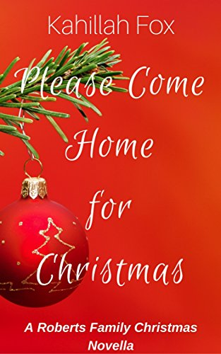 Come Home For Christmas.Please Come Home For Christmas An African American Holiday Romance The Roberts Family Series Book 1