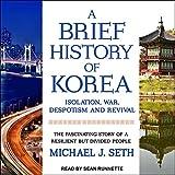 A Brief History of Korea: Isolation, War, Despotism