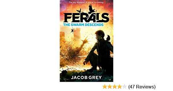 The Swarm Descends Ferals Book 2 Kindle Edition By Jacob Grey