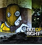 Out of Sight: Urban Art Abandoned Spaces (Hardback) - Common