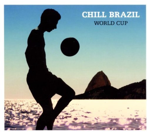Chill Brazil-The World Cup by Chill Brazil-The World Cup (2010-05-01)